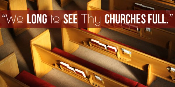 """""""We long to see Thy churches full"""""""